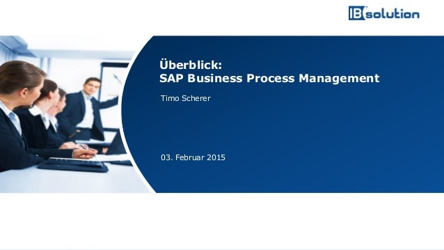 www.ibsolution.de © IBsolution GmbH Timo Scherer 03. Februar 2015 Überblick: SAP Business Process Management