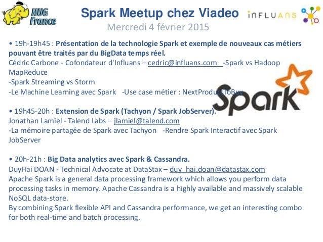 Spark Meetup chez Viadeo Mercredi 4 février 2015 • 19h-19h45 : Présentation de la technologie Spark et exemple de nouveaux...