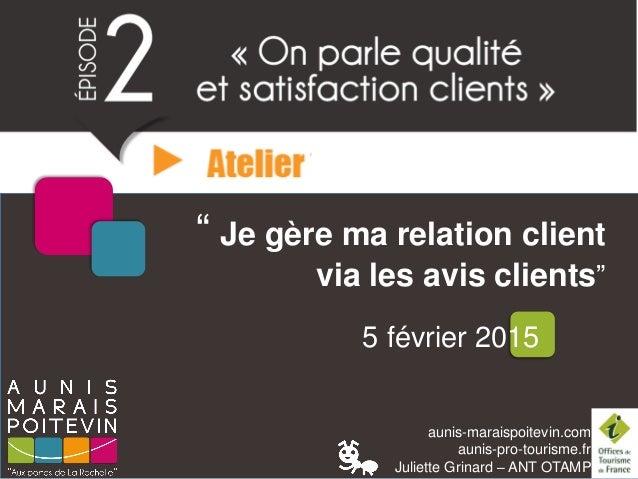 """aunis-maraispoitevin.com aunis-pro-tourisme.fr Juliette Grinard – ANT OTAMP """" Je gère ma relation client via les avis clie..."""