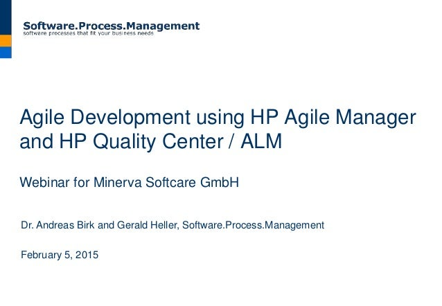 Agile Development using HP Agile Manager and HP Quality Center / ALM Webinar for Minerva Softcare GmbH Dr. Andreas Birk an...