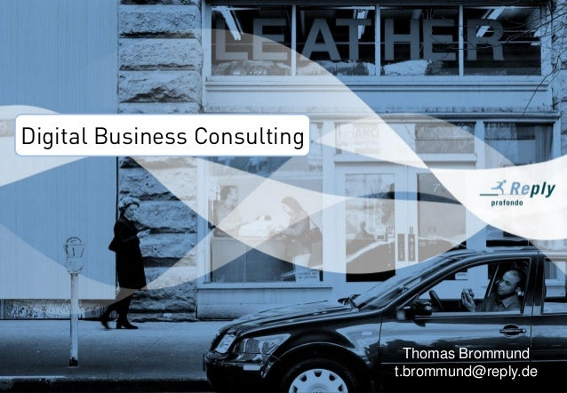 1 Thomas Brommund t.brommund@reply.de Digital Business Consulting