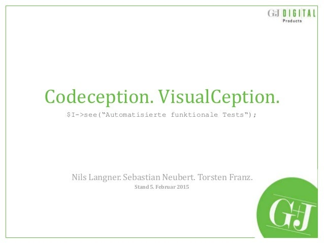 "Codeception. VisualCeption. $I->see(""Automatisierte funktionale Tests""); Nils Langner. Sebastian Neubert. Torsten Franz. S..."