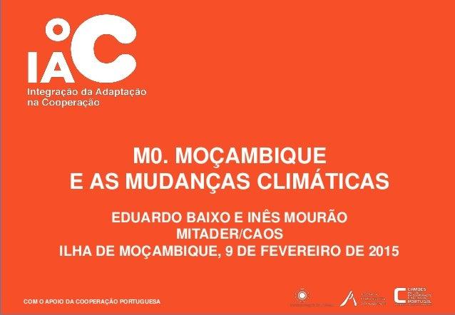 COM O APOIO DA COOPERAÇÃO PORTUGUESA 1 EDUARDO BAIXO E INÊS MOURÃO MITADER/CAOS ILHA DE MOÇAMBIQUE, 9 DE FEVEREIRO DE 2015...