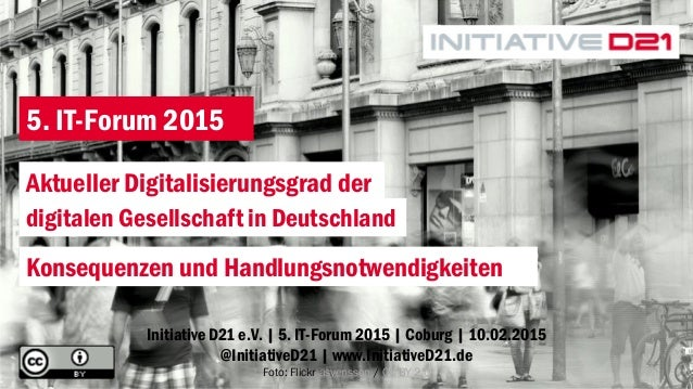 Initiative D21 e.V. | 5. IT-Forum 2015 | Coburg | 10.02.2015 @InitiativeD21 | www.InitiativeD21.de Foto: Flickr asvensson ...