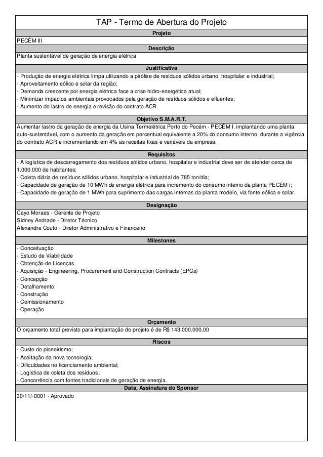 TAP - Termo de Abertura do Projeto Projeto PECÉM III Descrição Planta sustentável de geração de energia elétrica Justifica...