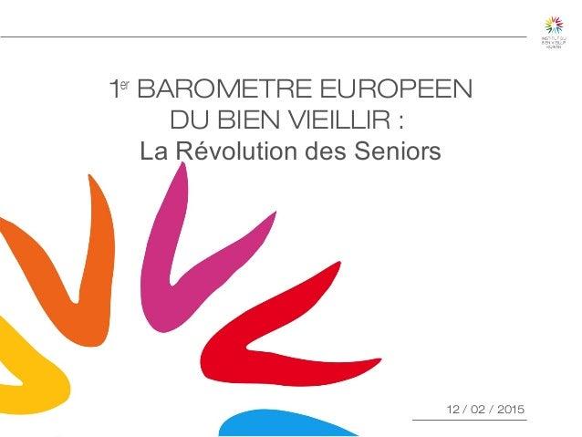 COMITÉDU 12JUIN 2014 1er BAROMETRE EUROPEEN DU BIEN VIEILLIR : La Révolution des Seniors 12 / 02 / 2015 1 21/05/141