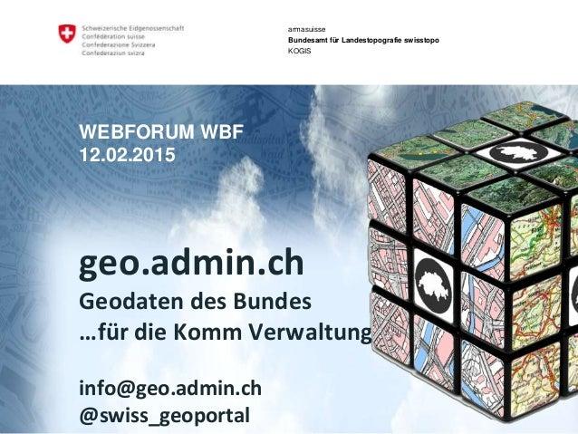geo.admin.ch: das Geoportal des BundesKommunikation Bund armasuisse Bundesamt für Landestopografie swisstopo KOGIS Referen...