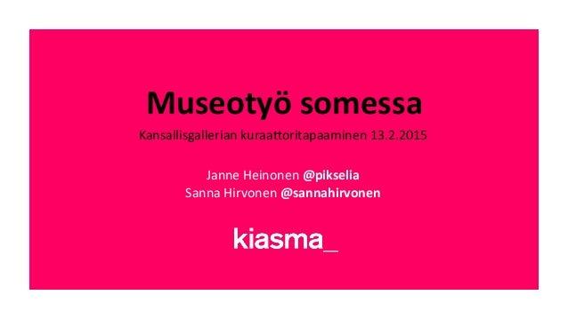 Museotyö  somessa   Kansallisgallerian  kuraa-oritapaaminen  13.2.2015      Janne  Heinonen  @pikselia  ...
