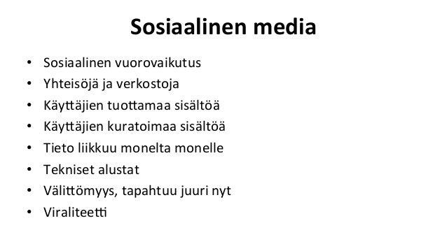 Sosiaalinen  media   • Sosiaalinen  vuorovaikutus   • Yhteisöjä  ja  verkostoja   • Käy-äjien  tuo-amaa...