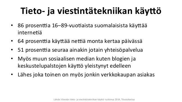 Tieto-‐  ja  vies;ntätekniikan  käyBö   • 86  prosenEa  16–89-‐vuoPaista  suomalaisista  käy-ää   int...