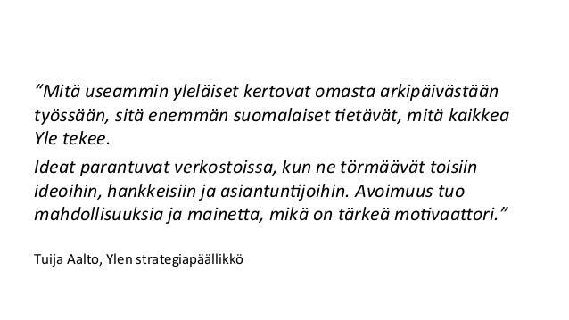 """""""Mitä  useammin  ________  kertovat  omasta  arkipäivästään   työssään,  sitä  enemmän  suomalaiset  6..."""
