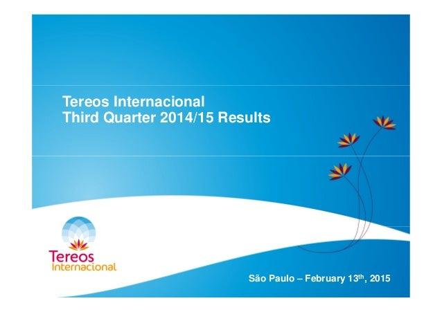 Tereos Internacional Third Quarter 2014/15 Results São Paulo – February 13th, 2015