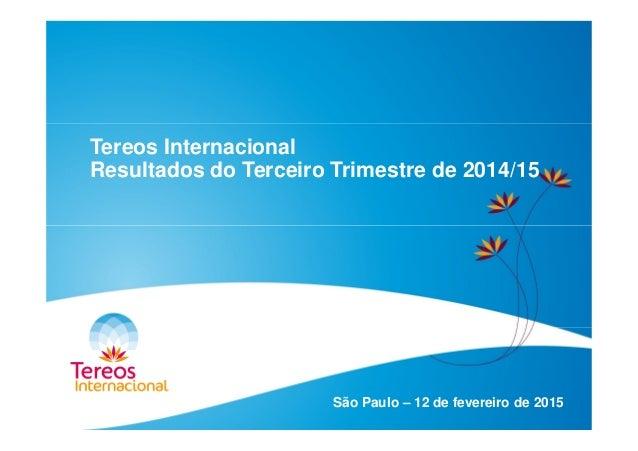 Tereos Internacional Resultados do Terceiro Trimestre de 2014/15 São Paulo – 12 de fevereiro de 2015