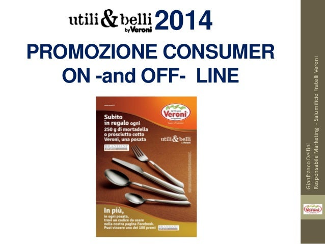 2014 GianfrancoDelfini ResponsabileMarketing-SalumificioFratelliVeroni PROMOZIONE CONSUMER ON -and OFF- LINE