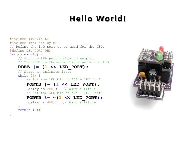 Hello World!Hello World! #include <avr/io.h> #include <util/delay.h> // Define the I/O port to be used for the LED. #defin...