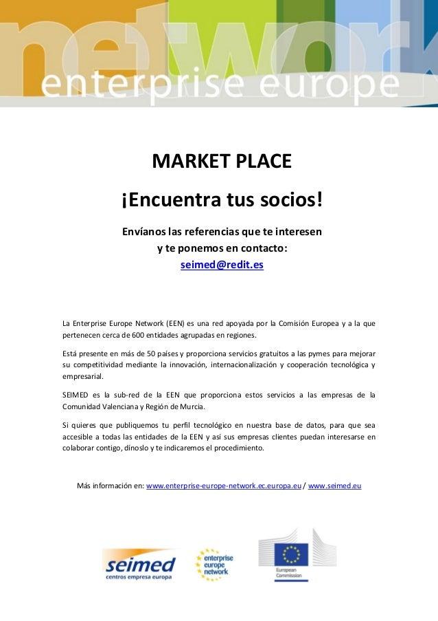 MARKET PLACE ¡Encuentra tus socios! Envíanos las referencias que te interesen y te ponemos en contacto: seimed@redit.es La...