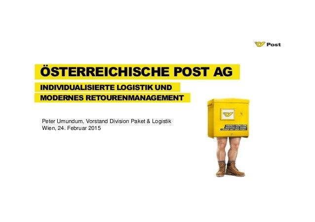 Peter Umundum, Vorstand Division Paket & Logistik Wien, 24. Februar 2015 INDIVIDUALISIERTE LOGISTIK UND ÖSTERREICHISCHE PO...