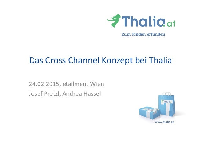 Das Cross Channel Konzept bei Thalia 24.02.2015, etailment Wien Josef Pretzl, Andrea Hassel