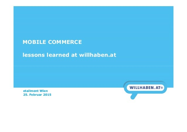 MOBILE COMMERCE lessons learned at willhaben.at etailment Wien 25. Februar 2015