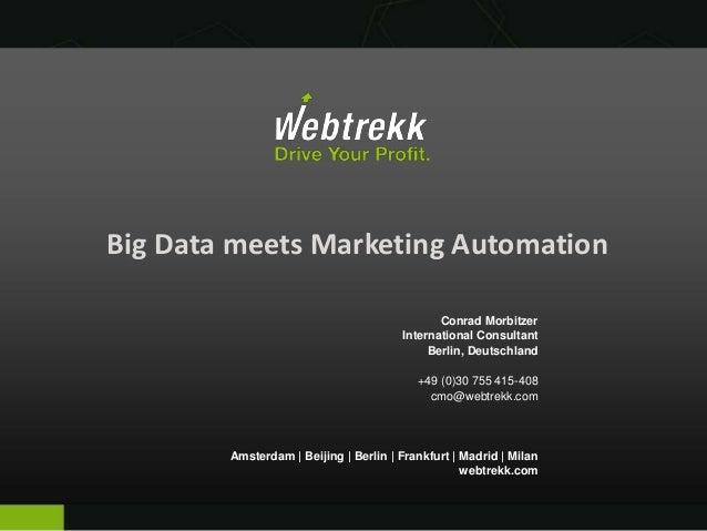 Big Data meets Marketing Automation Conrad Morbitzer International Consultant Berlin, Deutschland +49 (0)30 755 415-408 cm...