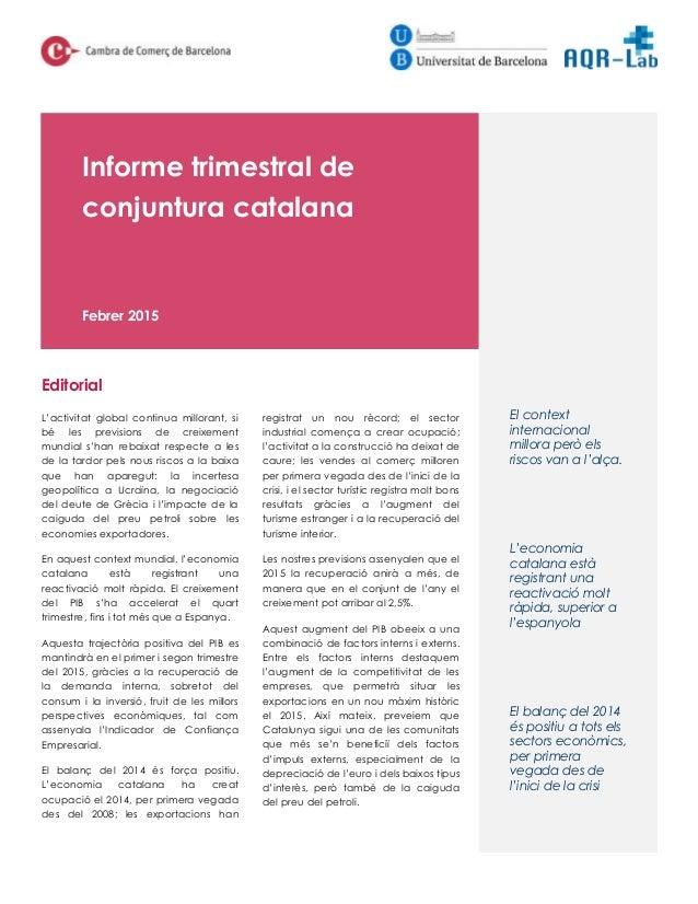 Informe trimestral de conjuntura catalana Febrer 2015 L'activitat global continua millorant, si bé les previsions de creix...