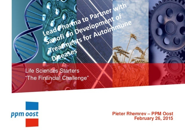 "Life Sciences Starters ""The Financial Challenge"" Pieter Rhemrev – PPM Oost February 26, 2015"