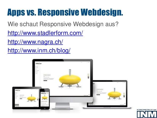 SEO Wie schaut Responsive Webdesign aus? http://www.stadlerform.com/ http://www.nagra.ch/ http://www.inm.ch/blog/ Apps vs....