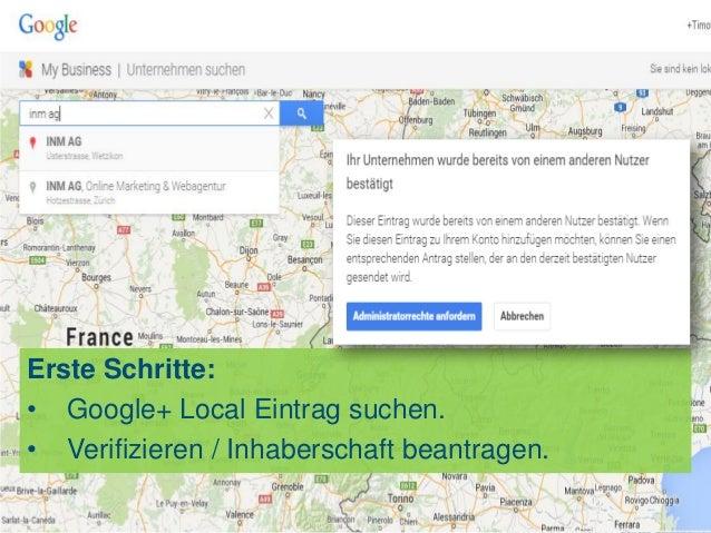 Erste Schritte: • Google+ Local Eintrag suchen. • Verifizieren / Inhaberschaft beantragen.