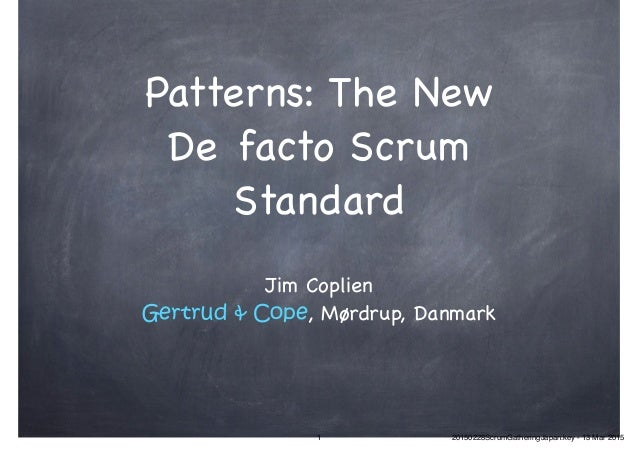 Patterns: The New Defacto Scrum Standard Jim Coplien  Gertrud & Cope, Mørdrup, Danmark 1 20150228ScrumGatheringJapan.key ...