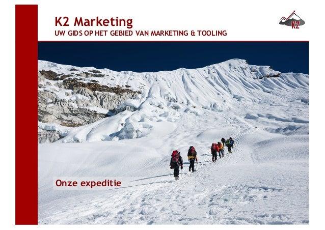 Onze expeditie K2 Marketing UW GIDS OP HET GEBIED VAN MARKETING & TOOLING