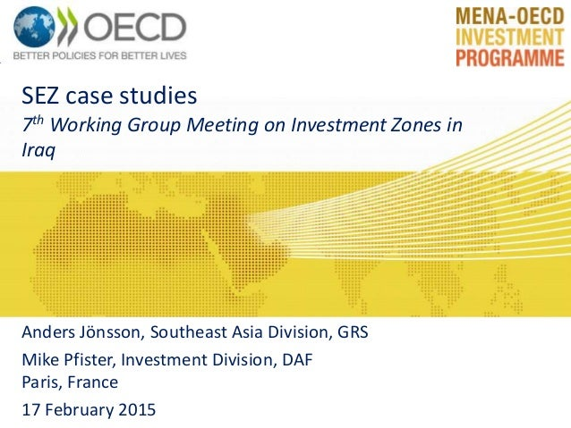 SEZ case studies 7th Working Group Meeting on Investment Zones in Iraq Anders Jönsson, Southeast Asia Division, GRS Mike P...