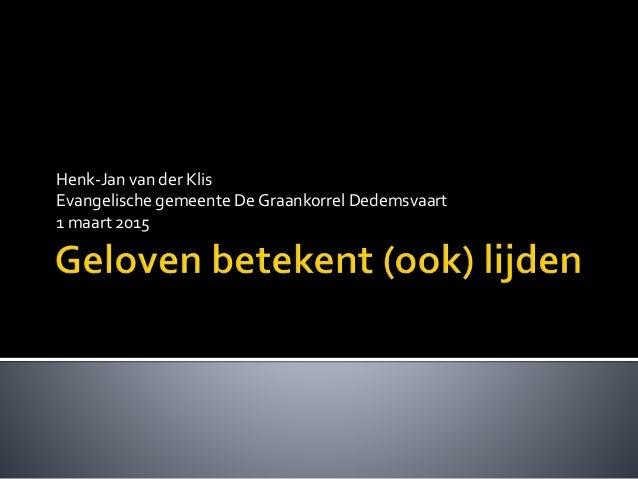 Henk-Jan van der Klis Evangelische gemeente De Graankorrel Dedemsvaart 1 maart 2015