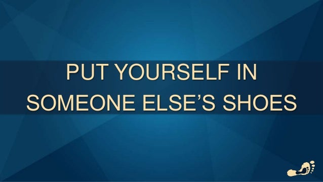 Able To Put Yourself In Someone Else S Shoes