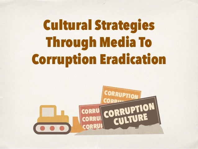 eradication of corruption In part one we looked briefly at the four main regional and international  conventions that inform some of south africa's pieces of anti-corruption.