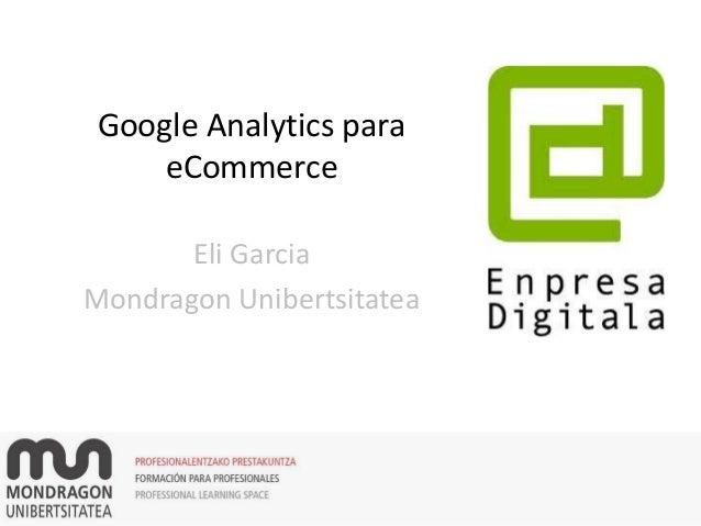 Google Analytics para eCommerce Eli Garcia Mondragon Unibertsitatea