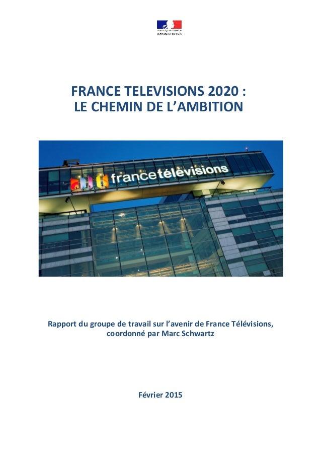 FRANCE TELEVISIONS 2020 : LE CHEMIN DE L'AMBITION Rapport du groupe de travail sur l'avenir de France Télévisions, coordon...