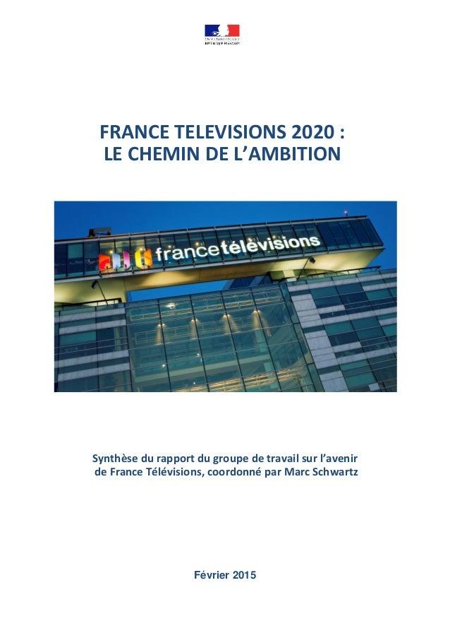 FRANCE TELEVISIONS 2020 : LE CHEMIN DE L'AMBITION Synthèse du rapport du groupe de travail sur l'avenir de France Télévisi...