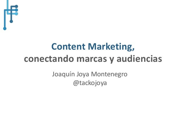 @tackojoya#UnitecDigital Content Marketing, conectando marcas y audiencias Joaquín Joya Montenegro @tackojoya
