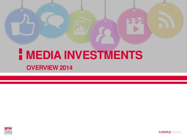 MEDIA INVESTMENTS OVERVIEW 2014