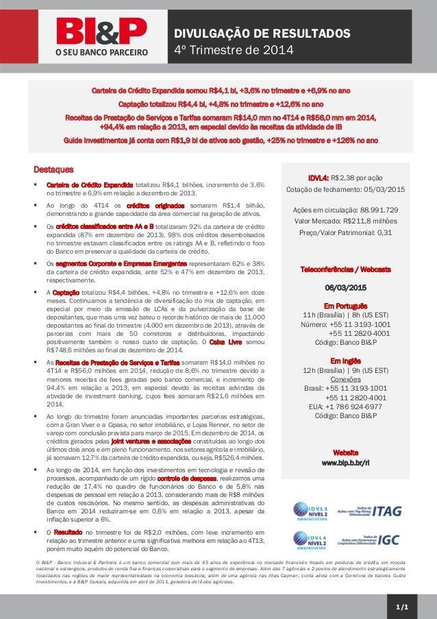 1/1 DIVULGAÇÃO DE RESULTADOS 4º Trimestre de 2014 O BI&P - Banco Indusval & Partners é um banco comercial com mais de 45 a...