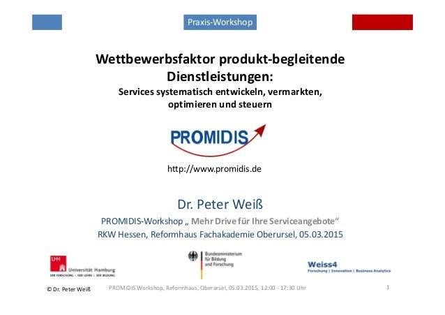 © Dr. Peter Weiß Wettbewerbsfaktor produkt-begleitende Dienstleistungen: Services systematisch entwickeln, vermarkten, opt...