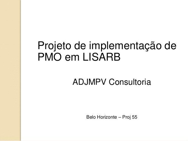 Projeto de implementação de PMO em LISARB ADJMPV Consultoria Belo Horizonte – Proj 55