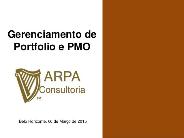 ARPA Consultoria Belo Horizonte, 06 de Março de 2015 Gerenciamento de Portfolio e PMO