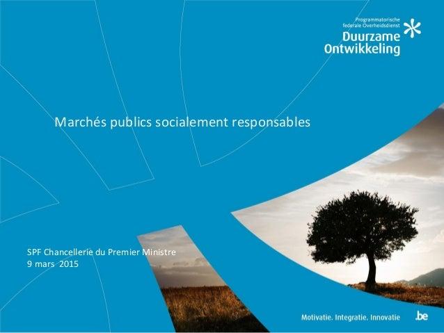 Marchés publics socialement responsables SPF Chancellerie du Premier Ministre 9 mars 2015