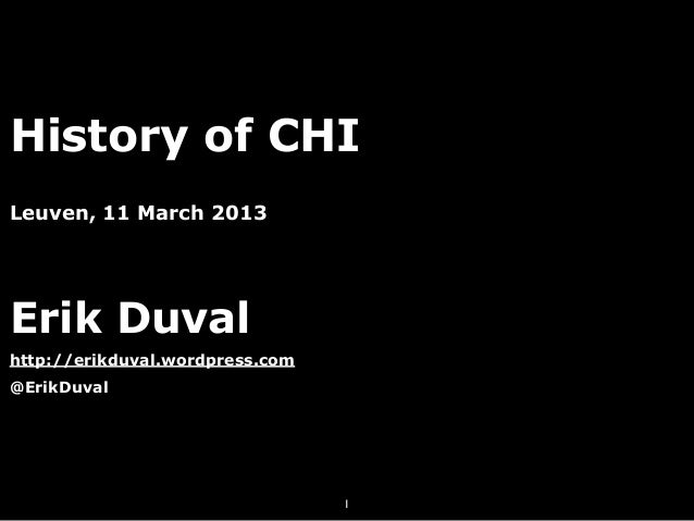 History of CHI Leuven, 11 March 2013 Erik Duval http://erikduval.wordpress.com @ErikDuval 1
