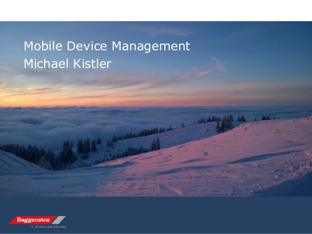 Mobile Device Management Michael Kistler