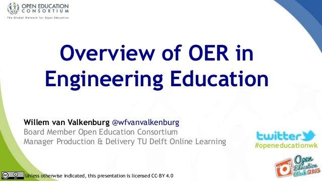 Overview of OER in Engineering Education Willem van Valkenburg @wfvanvalkenburg Board Member Open Education Consortium Man...
