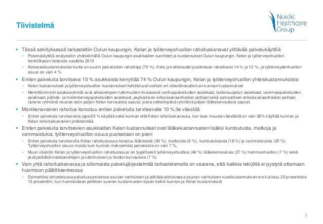 2 Tiivistelmä  Tässä selvityksessä tarkasteltiin Oulun kaupungin, Kelan ja työterveyshuollon rahoituskanavat ylittävää pa...