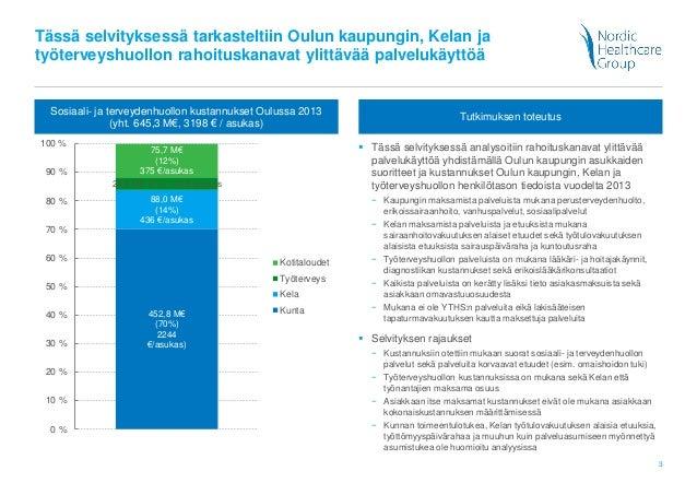 3 Tässä selvityksessä tarkasteltiin Oulun kaupungin, Kelan ja työterveyshuollon rahoituskanavat ylittävää palvelukäyttöä S...