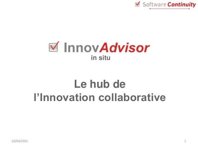 103/04/2015 in situ Le hub de l'Innovation collaborative